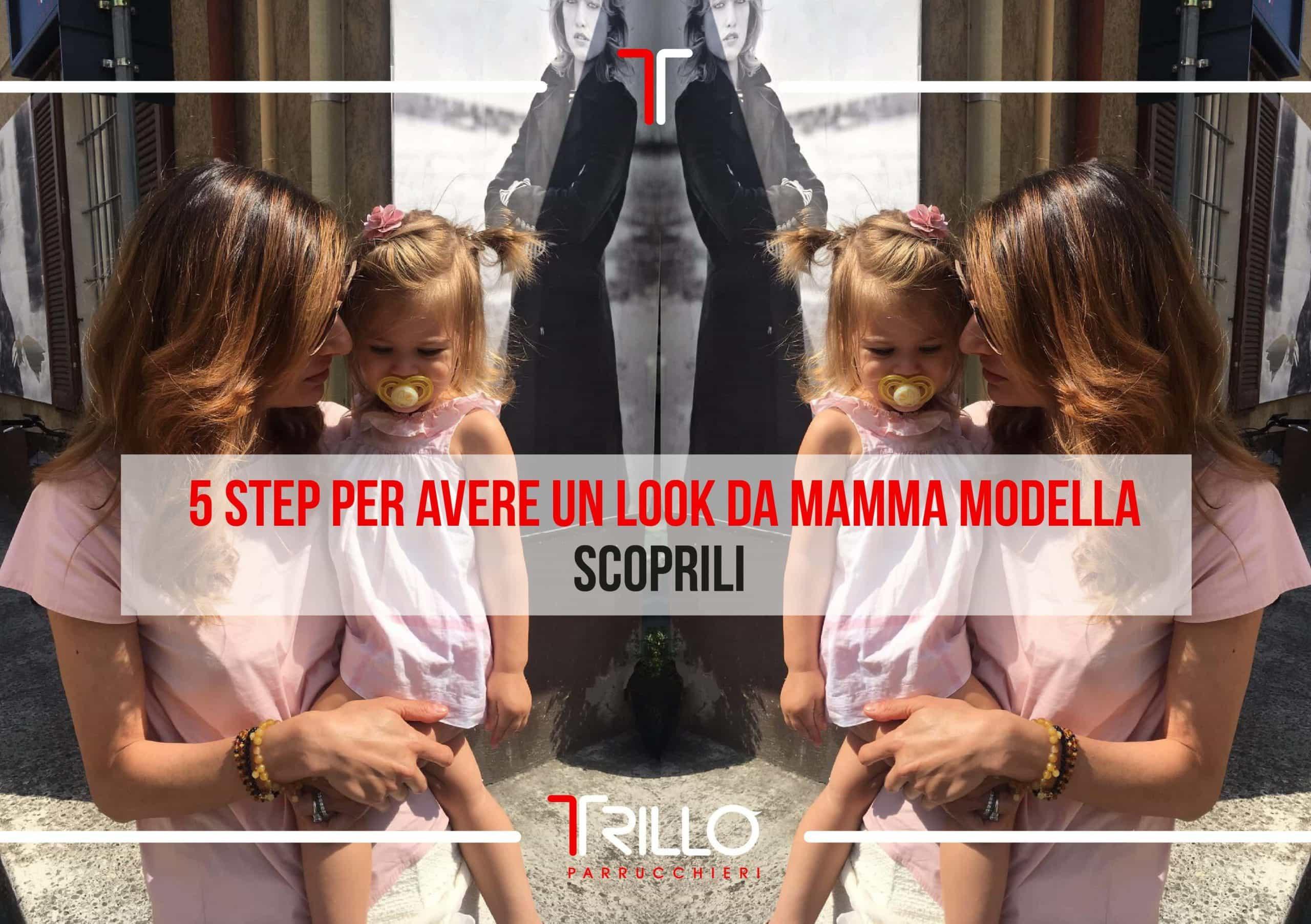 Scopri i 5 step per avere un look da Mamma modella